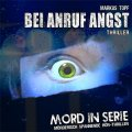 Mord in Serie (11): Bei Anruf Angst
